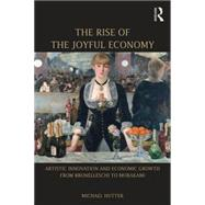 The Rise of the Joyful Economy: Artistic invention and economic growth from Brunelleschi to Murakami by Hutter; Michael, 9781138795297