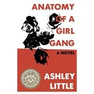 Anatomy of a Girl Gang by Little, Ashley, 9781551525297