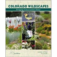 Colorado Wildscapes : Bringing Conservation Home by Audubon Colorado, 9781565795297