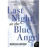 Last Night at the Blue Angel by Rotert, Rebecca, 9780062315298