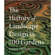 The History of Landscape Design in 100 Gardens by Chisholm, Linda A.; Garber, Michael D., 9781604695298