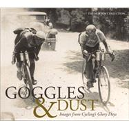 Goggles & Dust: Images from Cycling's Glory Days by Collection, the Horton, 9781937715298