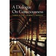 A Dialogue on Consciousness by Torin Alter; Robert J. Howell, 9780195375299