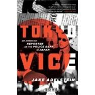 Tokyo Vice by ADELSTEIN, JAKE, 9780307475299
