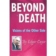 Beyond Death : Visions of the Other Side by Cayce, Edgar, 9780876045299