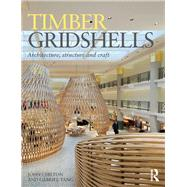 Timber Gridshells: Architecture, Structure and Craft by Chilton; John, 9781138775299