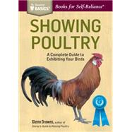 Showing Poultry: A Complete Guide to Exhibiting Your Birds by Drowns, Glenn, 9781612125299