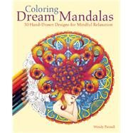 Coloring Dream Mandalas 30 Hand-drawn Designs for Mindful Relaxation by Piersall, Wendy, 9781612435299