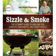 Sizzle and Smoke The Ultimate Guide to Grilling for Diabetes, Prediabetes, and Heart Health by Petusevsky, Steven, 9781580405300