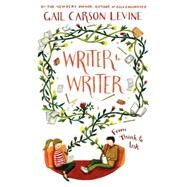 Writer to Writer: From Think to Ink by Levine, Gail Carson, 9780062275301