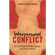 Interpersonal Conflict: An Existential Psychotherapeutic and Practical Model by Weixel-Dixon; Karen, 9781138195301