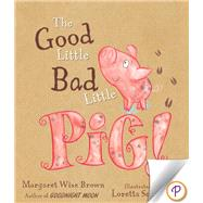 The Good Little Bad Little Pig! by Brown, Margaret Wise; Schauer, Loretta; Allison, Catherine; Newton, Robyn, 9781472345301