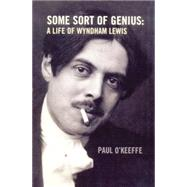 Some Sort of Genius A Life of Wyndham Lewis by O'Keeffe, Paul, 9781619025301