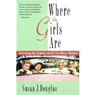Where the Girls Are by DOUGLAS, SUSAN J., 9780812925302