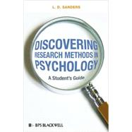 Discovering Research Methods in Psychology: A Student's Guide by L. D. Sanders (University of Wales, Cardiff, UK ), 9781405175302