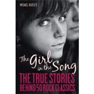 The Girl in the Song; The Stories Behind 50 Rock Classics by Unknown, 9781569765302