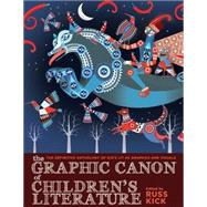 The Graphic Canon of Children's Literature: The World's Greatest Kids' Lit As Comics and Visuals by Kick, Russ, 9781609805302