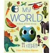 My World A Book of First Words by Preston-Gannon, Frann; Preston-Gannon, Frann, 9781627795302