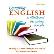 Teaching English in Middle and Secondary Schools by Maxwell, Rhoda S.; Meiser, Mary; McKnight, Katherine S., 9780135135303