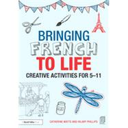 Bringing French to Life: Creative Activities for 5-11 by Watts; Catherine, 9781138795303