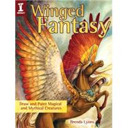 Winged Fantasy: Draw and Paint Magical and Mythical Creatures by Lyons, Brenda, 9781440335303