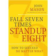 Fall Seven Times Stand Up Eight by Mason, John, 9781617955303