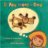 If You Were a Dog by Swenson, Jamie A.; Raschka, Chris, 9780374335304