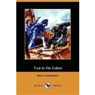 True to His Colors by Castlemon, Harry, 9781409975304