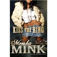 Kiss the Ring An Urban Tale by Mink, Meesha, 9781476755304