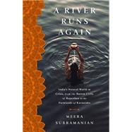 A River Runs Again: India's Natural World in Crisis, from the Barren Cliffs of Rajasthan to the Farmlands of Karnataka by Subramanian, Meera, 9781610395304