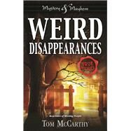 Weird Disappearances Real Tales of Missing People by McCarthy, Tom, 9781619305304