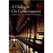 A Dialogue on Consciousness by Alter, Torin; Howell, Robert J., 9780195375305