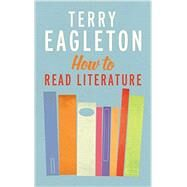 How to Read Literature by Eagleton, Terry, 9780300205305