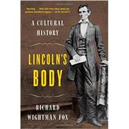 Lincoln's Body: A Cultural History by Fox, Richard Wightman, 9780393065305