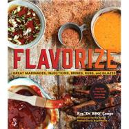 Flavorize: Great Marinades, Injections, Brines, Rubs, and Glazes by Lampe, Ray; Riches, Derrick; Mosier, Angie, 9781452125305
