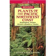 Plants of the Pacific Northwest Coast : Washington, Oregon, British Columbia and Alaska (Revised) by MacKinnon, Andy, 9781551055305