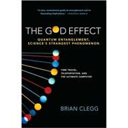 The God Effect Quantum Entanglement, Science's Strangest Phenomenon by Clegg, Brian, 9780312555306