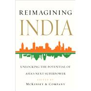 Reimagining India Unlocking the Potential of Asia's Next Superpower by McKinsey & Company, Inc., 9781476735306