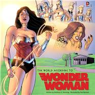 The World According to Wonder Woman by Manning, Matthew  K.; Bulman, Paul, 9781608875306