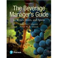 The Beverage Manager's Guide to Wines, Beers, and Spirits by Laloganes, John Peter; Schmid, Albert W.A., 9780134655307