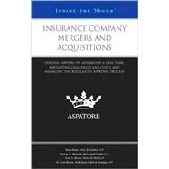 Insurance Company Mergers and Acquisitions : Leading Lawyers on Assembling a Deal Team, Navigating Challenges and Costs, and Managing the Regulatory Approval Process (Inside the Minds) by Aspatore Books, 9780314205308