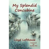 My Splendid Concubine by Lofthouse, Lloyd, 9780981955308