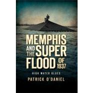 Memphis and the Superflood of 1937 : High Water Blues by O'daniel, Patrick, 9781596295308