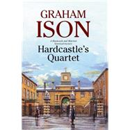 Hardcastle's Quartet: A Police Procedural Set at the End of World War One by Ison, Graham, 9781847515308