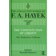 The Constitution of Liberty: The Definitive Edition by Hayek,F.A.;Hamowy,Ronald, 9780415035309