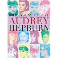 100 Reasons to Love Audrey Hepburn by Unknown, 9780859655309