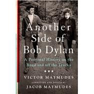 Another Side of Bob Dylan A Personal History On the Road and Off the Tracks by Maymudes, Victor; Maymudes, Jacob, 9781250055309