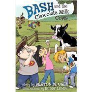 Bash and the Chocolate Milk Cows by Cole, Burton W.; Lewis, Buddy, 9781433685309