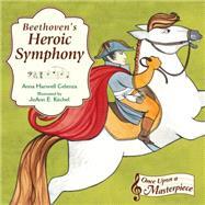 Beethoven's Heroic Symphony by Celenza, Anna Harwell; Kitchel, Joann E., 9781580895309