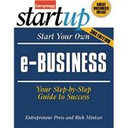 Start Your Own e-Business Your Step-By-Step Guide to Success by Unknown, 9781599185309